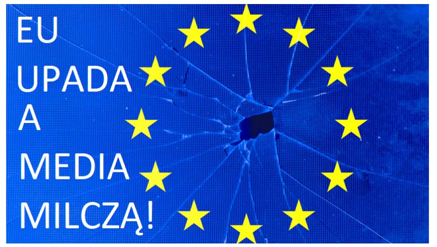 UE WŁAŚNIE SIĘ ROZPADA! DLACZEGO MEDIAMILCZĄ?!